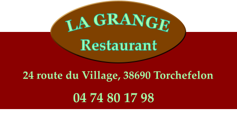 LA GRANGE Restaurant 24 route du Village, 38690 Torchefelon 04 74 80 17 98